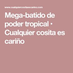 Mega-batido de poder tropical • Cualquier cosita es cariño Chocolate Caliente, Tropical, Smoothie, Breakfast, Hipster Stuff