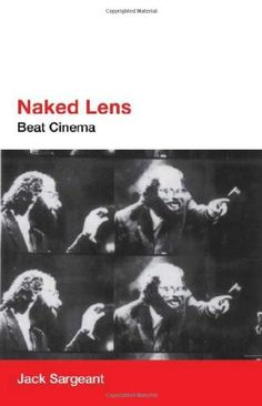 Naked Lens: Beat Cinema by Jack Sargeant