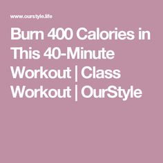 Burn 400 Calories in This 40-Minute Workout | Class Workout | OurStyle