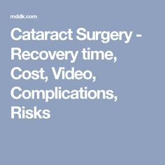 Cataract Surgery - Recovery time, Cost, Video, Complications, Risks