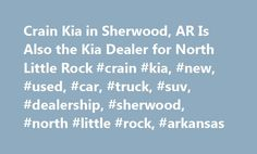 Crain Kia In Sherwood, AR Is Also The Kia Dealer For North Little Rock #