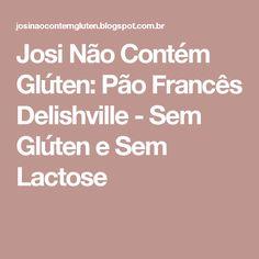 Josi Não Contém Glúten: Pão Francês Delishville - Sem Glúten e Sem Lactose
