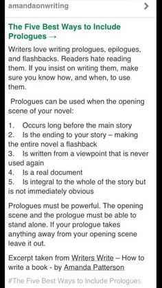 "5 ways to include a prologue (via writer's circle) Instead of using ""Some people do it wrong, so no one should do it at all"" as an excuse to avoid writing prologues, learn how to make EFFECTIVE use of a prologue when your story calls for one."