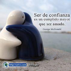 Ser de confianza es un cumplido mayor que ser amado. George McDonald. http://selvv.com/delegar/ #Selvv