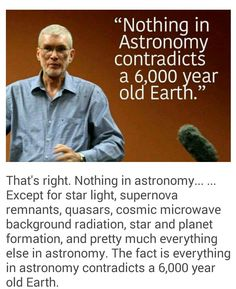 I think what Mr. Ham meant to say was that everything in astronomy contradicts a 6,000 year old earth.