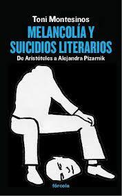 Melancolía y suicidios literarios : de Aristóteles a Alejandra Pizarnik (82 MON mel) Rastrea los caminos que a lo largo de la historia comunican la reflexión sobre el suicidio con las decisiones finales de aquellos escritores, filósofos y artistas que llevaron aquella idea a término. Más allá del estereotipo sociológico o psicológico, aborda desde el campo de la literatura el estudio de la pareja «suicidio-melancolía»