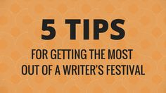 5 tips for getting the most out of a writer's festival