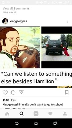 This is funny, because I was just listening to Hamilton in my car