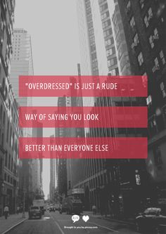 """Overdressed"" is just a rude way of saying you look better than everyone else"