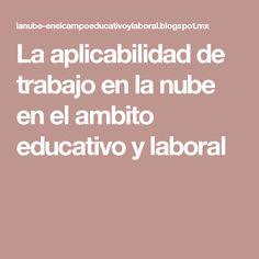 La aplicabilidad de trabajo en la nube en el ambito educativo y laboral