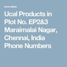 Ucal Products in Plot No. EP2&3 Maraimalai Nagar, Chennai, India Phone Numbers