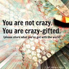 you are not crazy .you are crazy-gifted. via livlane.com