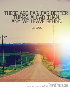 """There are far, far beter things ahead than any we leave behind."" -C.S. Lewis #quotes"