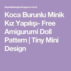 Koca Burunlu Minik Kız Yapılışı- Free Amigurumi Doll Pattern | Tiny Mini Design