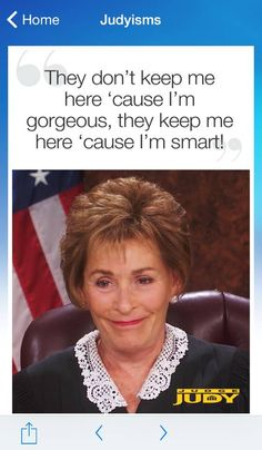 This is my most favorite Judge Judyism. I love Judge Judy! I watch her everyday:) Judge Judy Quotes, Judge Judy Sheindlin, Judith Sheindlin, Alaska Quotes, Tv Judges, Here Comes The Judge, People News, I Feel You, Just Smile