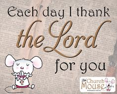 Each Day I thank the Lord for you <3