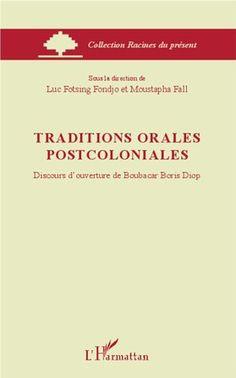 Traditions orales postcoloniales / discours d'ouverture de Boubacar Boris Diop ; sous la direction de Luc Fotsing Fondjo et Moustapha Fall - Paris : L'Harmattan cop. 2014