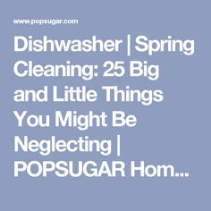 Dishwasher | Spring Cleaning: 25 Big and Little Things You Might Be Neglecting | POPSUGAR Home Photo 2