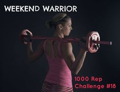 WEEKEND WARRIOR : 1000 REP CHALLENGE #18