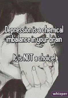 "Someone posted a whisper, which reads ""Depression is a chemical imbalance in your brain It is NOT a choice! Battling Depression, Dealing With Depression, Mental Disorders, Bipolar Disorder, Chemical Imbalance, Depression Quotes, Messages, Frases, Psicologia"