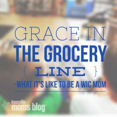 Grace in the Grocery Line: What It's Like to be a WIC Mom | Knoxville Moms Blog