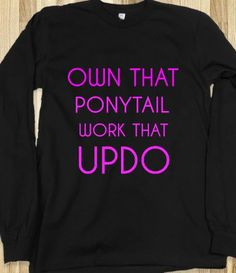 OWN THAT PONYTAIL WORK THAT UPDO - rockgoddesstees - Skreened T-shirts, Organic Shirts, Hoodies, Kids Tees, Baby One-Pieces and Tote Bags