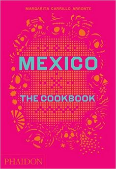Mexico: The Cookbook: Margarita Carrillo Arronte: 9780714867526: Amazon.com: Books