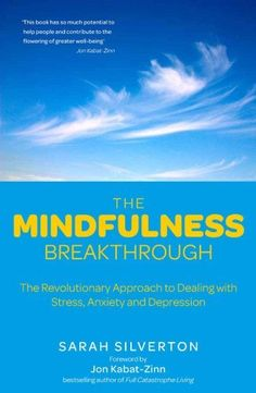 The Mindfulness Breakthrough: The Revolutionary Approach to Dealing with Stress, Anxiety and Depression by Sarah Silverton. Save 28 Off!. $10.77. Publisher: Watkins (May 1, 2012). Publication: May 1, 2012