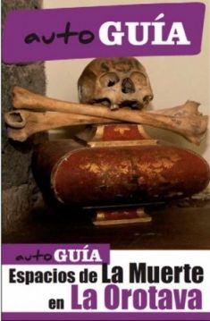 Espacios de la muerte en La Orotava: auto guía / [textos A. Sebastián Hernández Gutiérrez].  http://absysnetweb.bbtk.ull.es/cgi-bin/abnetopac01?TITN=502987
