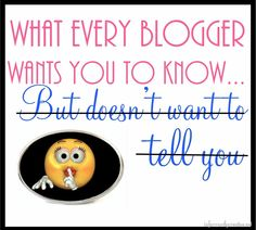 What Every Blogger Wants you to Know {Part 5}