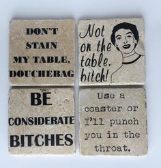 Funny Coasters - Don't Stain My Table Douchebag - Throat Punch - Not on the Table Bitch - Be Considerate Bitches - Set of 4