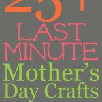 Last Minute Mother's Day Craft Ideas