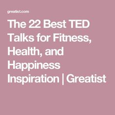 The 22 Best TED Talks for Fitness, Health, and Happiness Inspiration   Greatist