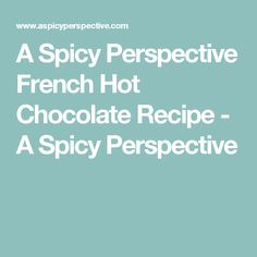 A Spicy Perspective French Hot Chocolate Recipe - A Spicy Perspective