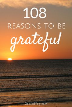 108 Reasons To Be Grateful | Gratitude List, List of Blessings | Thankful | Gratitude Journal | Pin now, read later (like some time when you need a reminder of how great life can be!) | SpoiledYogi.com
