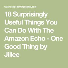18 Surprisingly Useful Things You Can Do With The Amazon Echo - One Good Thing by Jillee Alexa Dot, Alexa Echo, Echo Echo, Amazon Echo Tips, Amazon Hacks, Alexa Skills, What Can I Do, You Can Do
