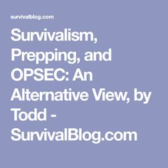 Survivalism, Prepping, and OPSEC: An Alternative View, by Todd - SurvivalBlog.com