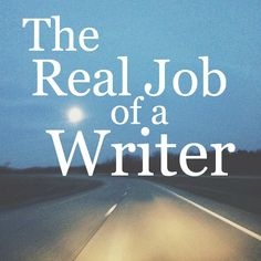 the real job of a writer. YES.
