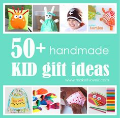 50 homemade kid gift ideas from make it - love it.