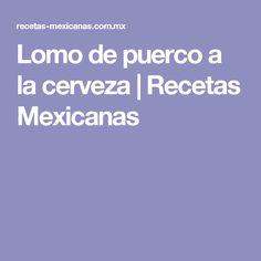 Lomo de puerco a la cerveza | Recetas Mexicanas