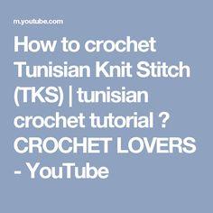 How to crochet Tunisian Knit Stitch (TKS) | tunisian crochet tutorial ♥ CROCHET LOVERS - YouTube
