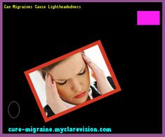Can Migraines Cause Lightheadedness 102748 - Cure Migraine