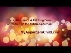 My Aspergers Child: False Dilemma: A Thinking Error in Kids on the Spe...