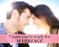 7 Signs You're Ready for Marriage  http://www.womenshealthmag.com/sex-and-relationships/ready-for-marriage