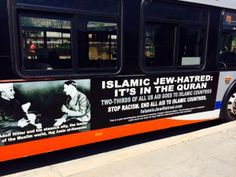 MEDIA IN UPROAR OVER ADS TYING HITLER TO ISLAM & JEW HATRED (mouth piece of the gov)   Posted on May 25, 2014 by Pamela Geller	...  Hitler and the Quran have a lot in common – they preach anti-Semitism. But when the American Freedom Defense Initiative ran ads to that effect in Washington buses, all hell broke loose. (OH HOW THE 'TRUTH HURTS' GOV INTENTIONS, MEDIA FORCED TO REACT.) dcclothesline.com