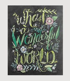 """I see trees of green, red roses too. I see them bloom for me and you... And I think to myself what a wonderful world."" ♥ Our fine art chalkboard prints will br"