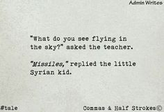 Syrians suffer more than anyone else Sad Quotes, Best Quotes, Qoutes, Life Quotes, Story Prompts, Writing Prompts, Heart Touching Lines, Shattered Dreams, Life Changing Quotes