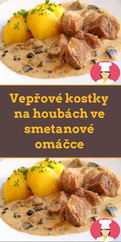 Veprové kostky na houbách ve smetanové omácce Pork Recipes, Bon Appetit, Family Meals, Food And Drink, Menu, Baking, Lunch, Diet, Chef Recipes