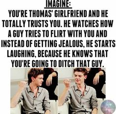 I mean, I'd ditch a random guy, even if he was hot, because Thomas was my boyfriend.