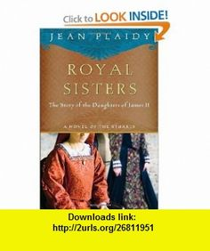 Royal Sisters The Story of the Daughters of James II (Haunted Sisters) (9780307719522) Jean Plaidy , ISBN-10: 0307719529  , ISBN-13: 978-0307719522 ,  , tutorials , pdf , ebook , torrent , downloads , rapidshare , filesonic , hotfile , megaupload , fileserve